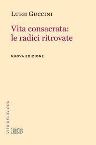 Foto Cover di Vita consacrata: le radici ritrovate, Libro di Luigi Guccini, edito da EDB
