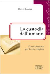 Foto Cover di La custodia dell'umano. Nuovi orizzonti per la vita religiosa, Libro di Rino Cozza, edito da EDB