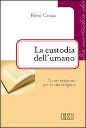 La custodia dell'umano. Nuovi orizzonti per la vita religiosa