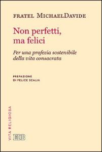 Libro Non perfetti, ma felici. Per una profezia sostenibile della vita consacrata MichaelDavide Semeraro