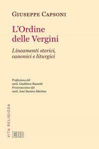 Libro L' Ordine delle Vergini. Lineamenti storici, canonici e liturgici Giuseppe Capsoni