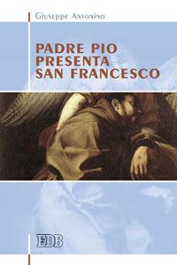 Foto Cover di Padre Pio presenta san Francesco, Libro di Giuseppe Antonino, edito da EDB