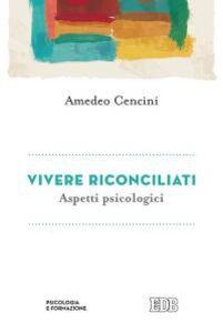 Foto Cover di Vivere riconciliati. Aspetti psicologici, Libro di Amedeo Cencini, edito da EDB