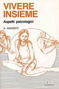 Libro Vivere insieme. Aspetti psicologici Alessandro Manenti