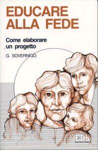 Foto Cover di Educare alla fede. Come elaborare un progetto, Libro di Giuseppe Sovernigo, edito da EDB