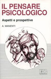 Libro Il pensare psicologico. Aspetti e prospettive Alessandro Manenti