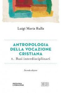 Libro Antropologia della vocazione cristiana. Vol. 1: Basi interdisciplinari. Luigi Rulla