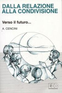 Libro Dalla relazione alla condivisione. Verso il futuro... Amedeo Cencini