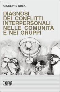 Libro Diagnosi dei conflitti interpersonali nelle comunità e nei gruppi Giuseppe Crea