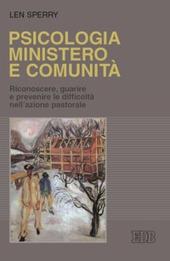Psicologia, ministero e comunità. Riconoscere, guarire e prevenire le difficoltà nell'azione pastorale