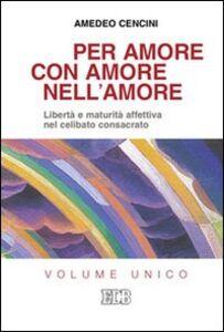 Foto Cover di Per amore, con amore, nell'amore. Libertà e maturità affettiva nel celibato consacrato, Libro di Amedeo Cencini, edito da EDB