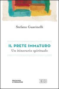 Il prete immaturo. Un itinerario spirituale