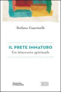Libro Il prete immaturo. Un itinerario spirituale Stefano Guarinelli