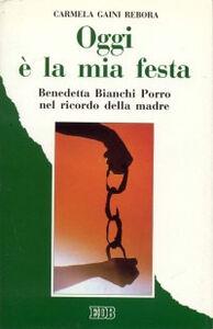 Libro Oggi è la mia festa. Benedetta Bianchi Porro nel ricordo della madre Carmela Gaini Rebora