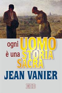 Libro Ogni uomo è una storia sacra Jean Vanier