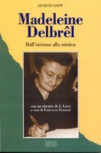 Foto Cover di Madeleine Delbrêl. Dall'ateismo alla mistica, Libro di Jacques Loew, edito da EDB