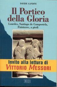 Foto Cover di Il portico della gloria. Lourdes, Santiago de Compostela, Finisterre a piedi (1 luglio-18 agosto 1992), Libro di Davide Gandini, edito da EDB