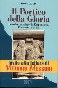 Libro Il portico della gloria. Lourdes, Santiago de Compostela, Finisterre a piedi (1 luglio-18 agosto 1992) Davide Gandini