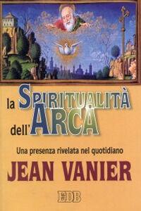 Libro La spiritualità dell'Arca. Una presenza rivelata nel quotidiano Jean Vanier