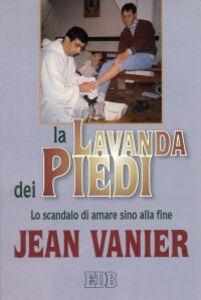 Libro La lavanda dei piedi. Lo scandalo di amare sino alla fine Jean Vanier