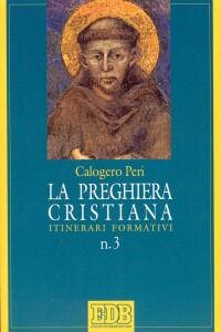 Foto Cover di La preghiera cristiana. Itinerari formativi, Libro di Calogero Peri, edito da EDB
