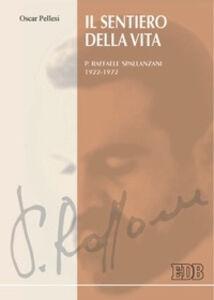 Foto Cover di Il sentiero della vita. P. Raffaele Spallanzani 1922-1972, Libro di Oscar Pellesi, edito da EDB