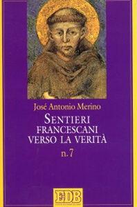 Libro Sentieri francescani verso la verità. Vol. 7 José A. Merino