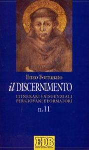 Libro Il discernimento. Itinerari esistenziali per giovani e formatori. Vol. 11 Enzo Fortunato