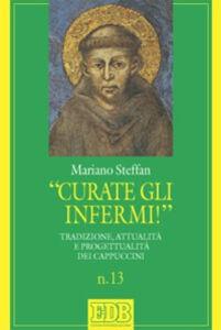 Foto Cover di «Curate gli infermi!». Tradizione, attualità e progettualità nei Cappuccini, Libro di Mariano Steffan, edito da EDB