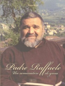 Libro Padre Raffaele. Un seminatore di gioia Paolo Berti
