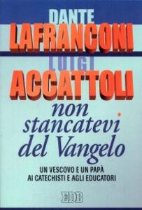 Libro Non stancatevi del Vangelo. Un vescovo e un papà ai catechisti e agli educatori Dante Lafranconi , Luigi Accattoli