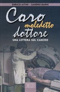Foto Cover di Caro maledetto dottore. Una lettera sul cancro, Libro di Enrico Aitini,Sandro Barni, edito da EDB