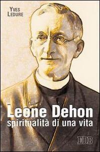 Leone Dehon. Spiritualità di una vita
