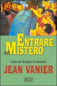 Foto Cover di Entrare nel mistero. Gesù nel Vangelo di Giovanni, Libro di Jean Vanier, edito da EDB