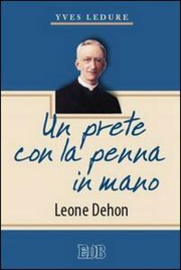 Un prete con la penna in mano. Leone Dehon