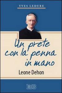 Libro Un prete con la penna in mano. Leone Dehon Yves Ledure