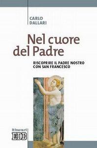 Libro Nel cuore del Padre. Riscoprire il Padre Nostro con san Francesco Carlo Dallari