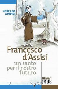 Libro Francesco d'Assisi, un santo per il nostro futuro Corrado Candidi