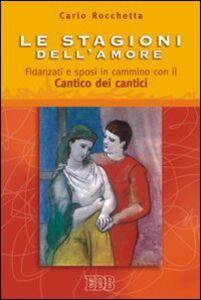 Libro Le stagioni dell'amore. Fidanzati e sposi in cammino con il Cantico dei Cantici Carlo Rocchetta