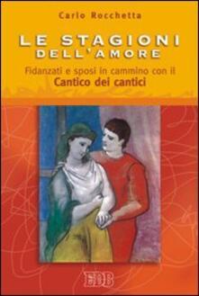 Le stagioni dell'amore. Fidanzati e sposi in cammino con il Cantico dei Cantici - Carlo Rocchetta - copertina