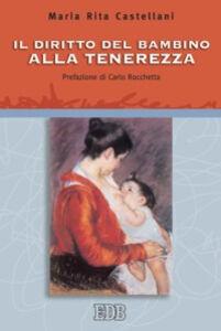 Foto Cover di Il diritto del bambino alla tenerezza, Libro di M. Rita Castellani, edito da EDB