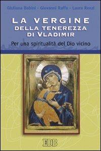 La La Vergine della tenerezza di Vladimir. Per una spiritualità del Dio vicino - Babini Giuliana Raffa Giovanni Renzi Laura - wuz.it