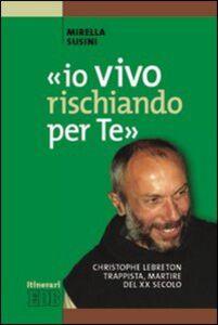 Foto Cover di «Io vivo rischiando per te». Christopher Lebreton trappista, martire del XX secolo, Libro di Mirella Susini, edito da EDB