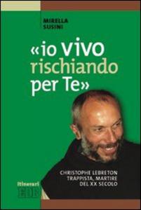 Libro «Io vivo rischiando per te». Christopher Lebreton trappista, martire del XX secolo Mirella Susini
