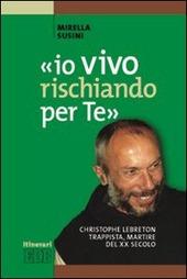 «Io vivo rischiando per te». Christopher Lebreton trappista, martire del XX secolo