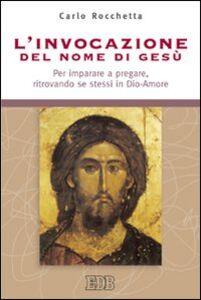 Libro L' invocazione del nome di Gesù. Per imparare a pregare, ritrovando se stessi in Dio-Amore Carlo Rocchetta