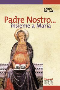 Padre nostro... insieme a Maria - Carlo Dallari - copertina