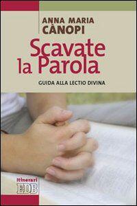 Libro Scavate la parola. Guida alla lectio divina Anna Maria Cànopi