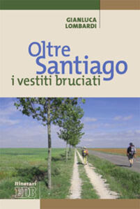 Libro Oltre Santiago: i vestiti bruciati Gianluca Lombardi
