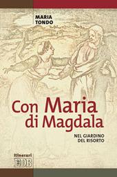 Con Maria di Magdala. Nel giardino del Risorto